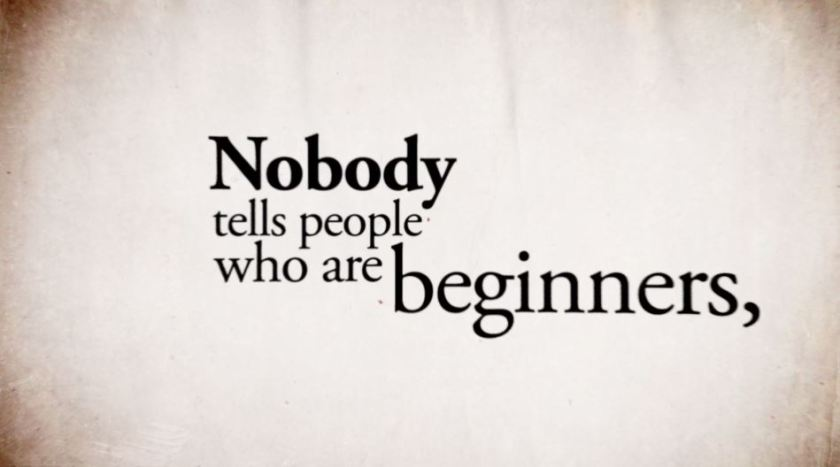 Nobody tells people who are beginners,